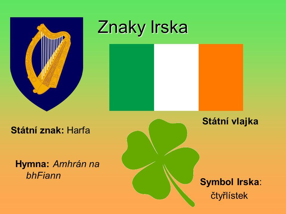 Znaky Irska Státní znak: Harfa Hymna: Amhrán na bhFiann Symbol Irska: čtyřlístek Státní vlajka