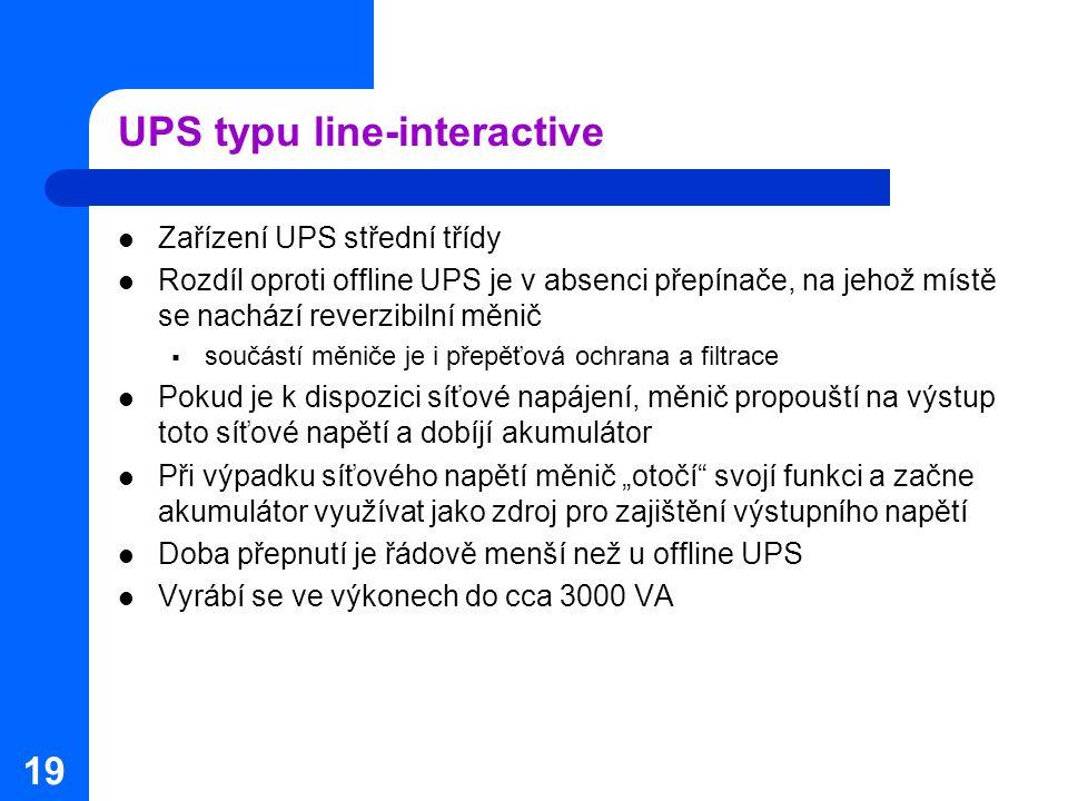 19 UPS typu line-interactive Zařízení UPS střední třídy Rozdíl oproti offline UPS je v absenci přepínače, na jehož místě se nachází reverzibilní měnič