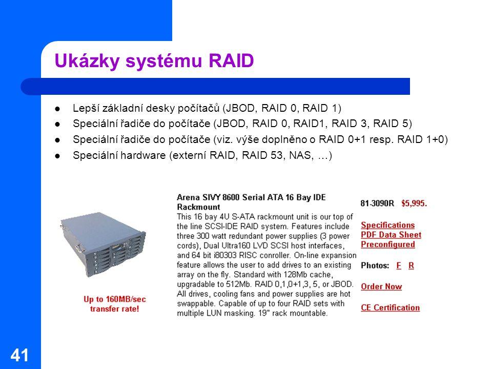 41 Ukázky systému RAID Lepší základní desky počítačů (JBOD, RAID 0, RAID 1) Speciální řadiče do počítače (JBOD, RAID 0, RAID1, RAID 3, RAID 5) Speciál