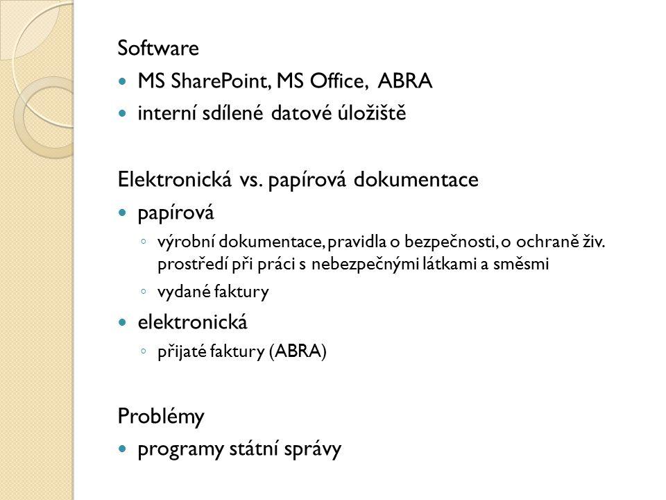Software MS SharePoint, MS Office, ABRA interní sdílené datové úložiště Elektronická vs. papírová dokumentace papírová ◦ výrobní dokumentace, pravidla