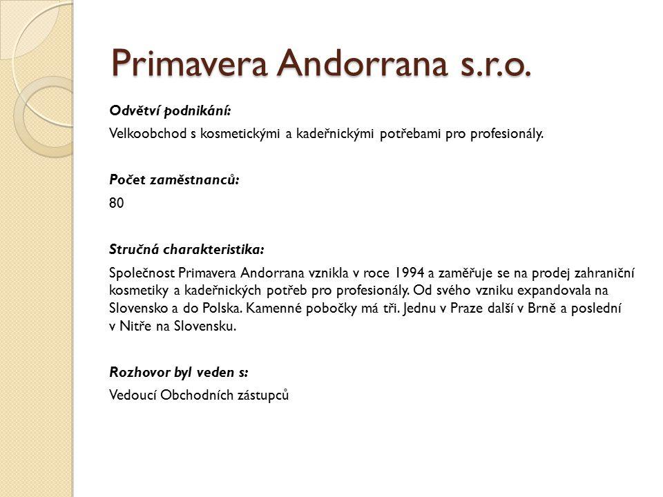 Primavera Andorrana s.r.o. Odvětví podnikání: Velkoobchod s kosmetickými a kadeřnickými potřebami pro profesionály. Počet zaměstnanců: 80 Stručná char