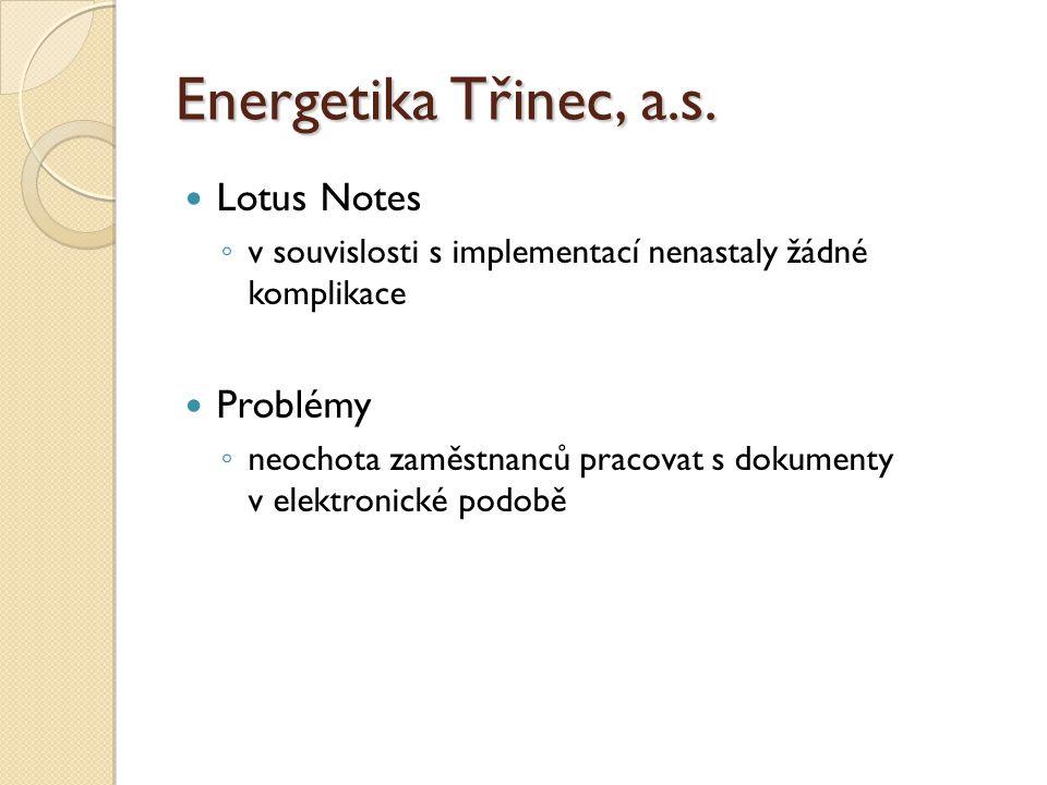 Lotus Notes ◦ v souvislosti s implementací nenastaly žádné komplikace Problémy ◦ neochota zaměstnanců pracovat s dokumenty v elektronické podobě Energ