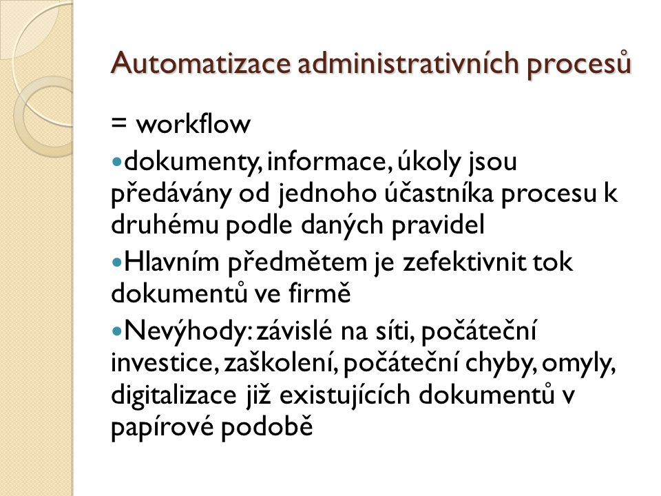 Přínosy automatizace transparentnost podstatné usnadnění práce snížení nákladů zmenšená chybovost odpadá složitější manipulace s papírovými dokumenty šetří místo na uskladnění usnadněná indexace snadnější dohledatelnost dokumentů