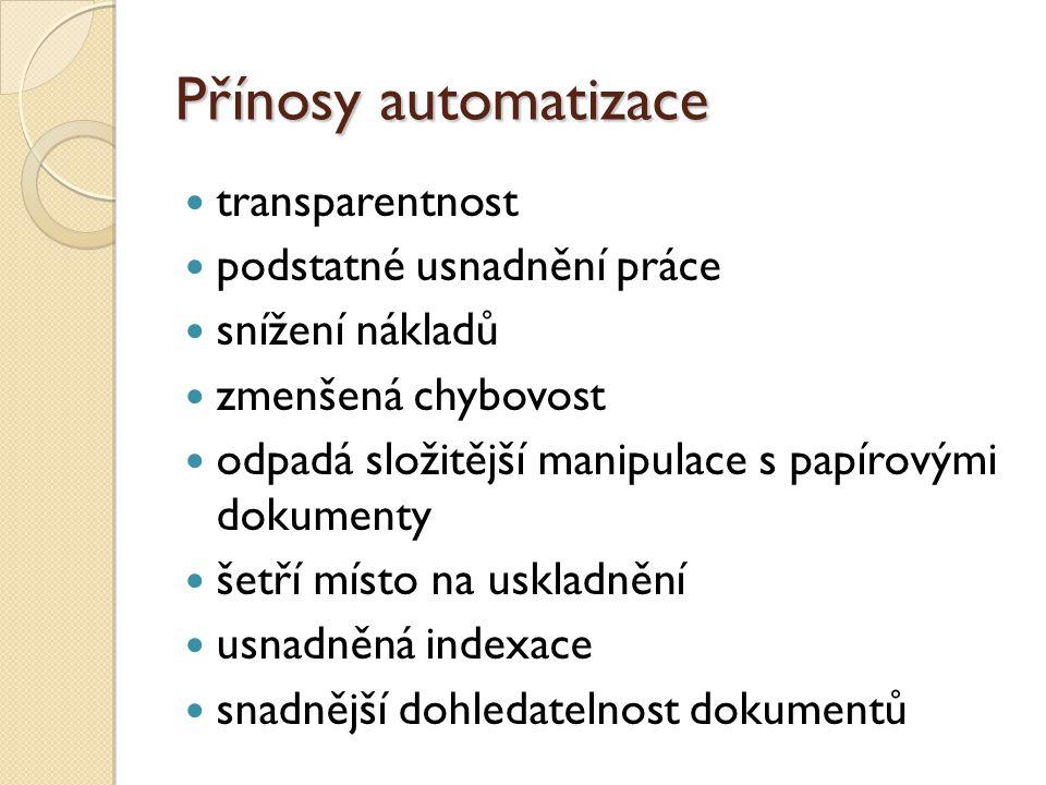 Přínosy automatizace transparentnost podstatné usnadnění práce snížení nákladů zmenšená chybovost odpadá složitější manipulace s papírovými dokumenty