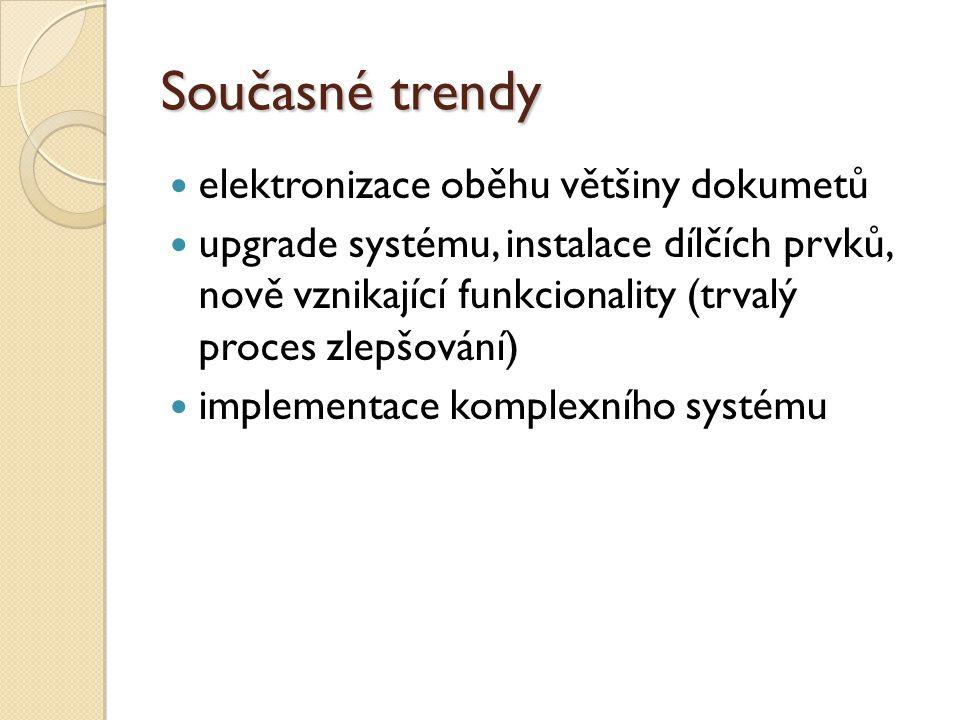 Současné trendy elektronizace oběhu většiny dokumetů upgrade systému, instalace dílčích prvků, nově vznikající funkcionality (trvalý proces zlepšování