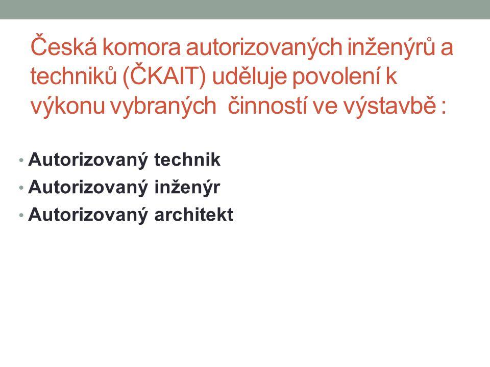 Česká komora autorizovaných inženýrů a techniků (ČKAIT) uděluje povolení k výkonu vybraných činností ve výstavbě : Autorizovaný technik Autorizovaný inženýr Autorizovaný architekt