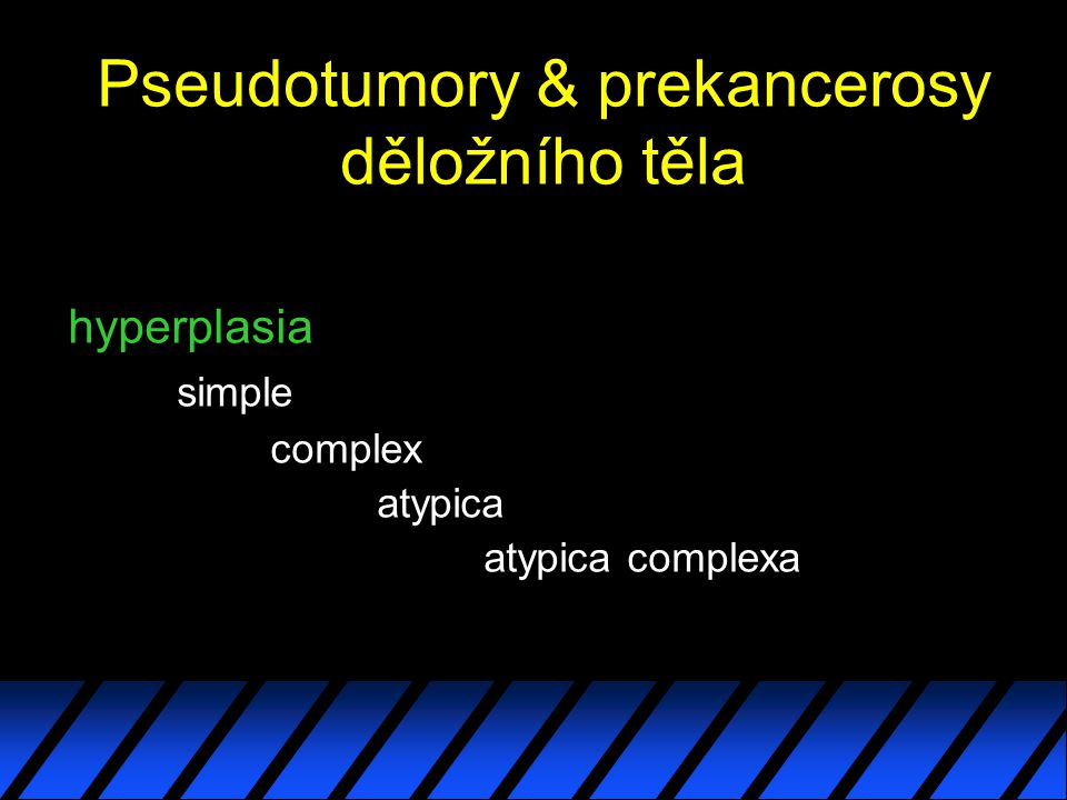 Pseudotumory & prekancerosy děložního těla hyperplasia simple complex atypica atypica complexa
