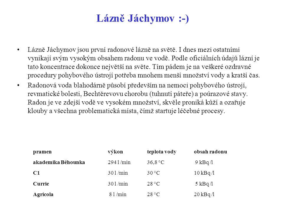 Lázně Jáchymov :-) Lázně Jáchymov jsou první radonové lázně na světě. I dnes mezi ostatními vynikají svým vysokým obsahem radonu ve vodě. Podle oficiá