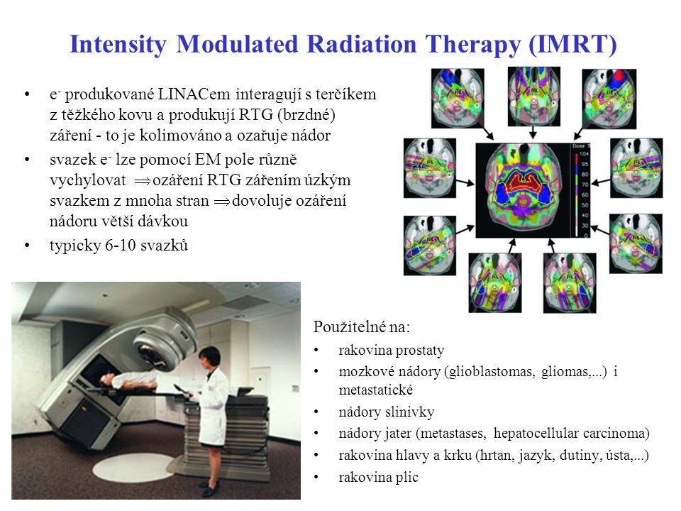 Intensity Modulated Radiation Therapy (IMRT) e - produkované LINACem interagují s terčíkem z těžkého kovu a produkují RTG (brzdné) záření - to je koli