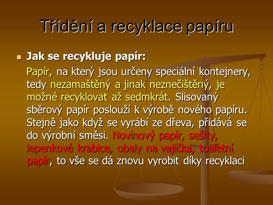 Třídění a recyklace papíru Jak se recykluje papír: Jak se recykluje papír: Papír, na který jsou určeny speciální kontejnery, tedy nezamaštěný a jinak