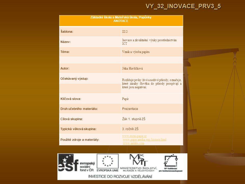 VY_32_INOVACE_PRV3_5 Základní škola a Mateřská škola, Popůvky ANOTACE Šablona: III/2 Název: Inovace a zkvalitnění výuky prostřednictvím ICT Téma: Vzni