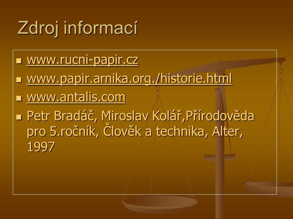 Zdroj informací www.rucni-papir.cz www.rucni-papir.cz www.rucni-papir.cz www.papir.arnika.org./historie.html www.papir.arnika.org./historie.html www.p