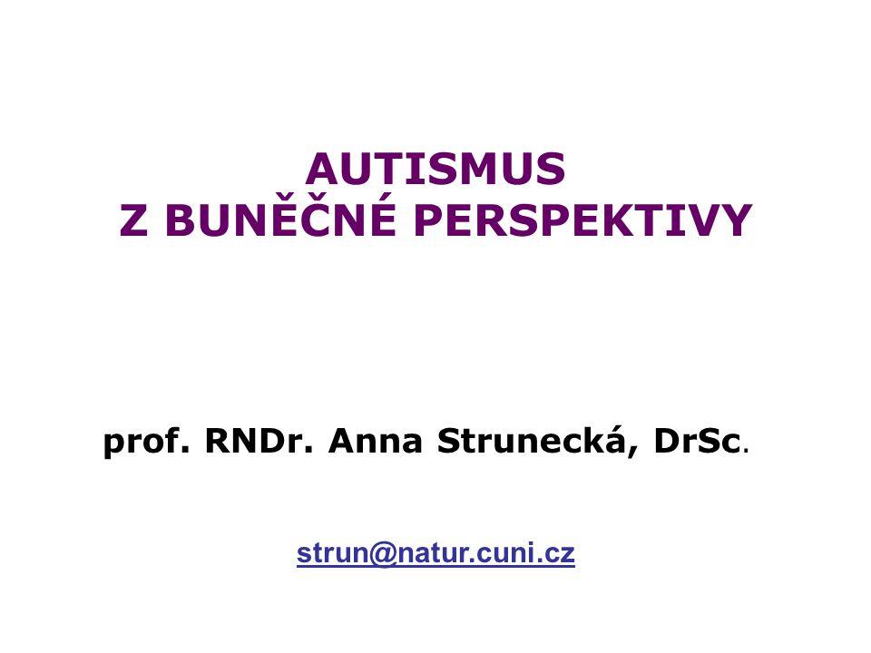 AUTISMUS Z BUNĚČNÉ PERSPEKTIVY prof. RNDr. Anna Strunecká, DrSc. strun@natur.cuni.cz
