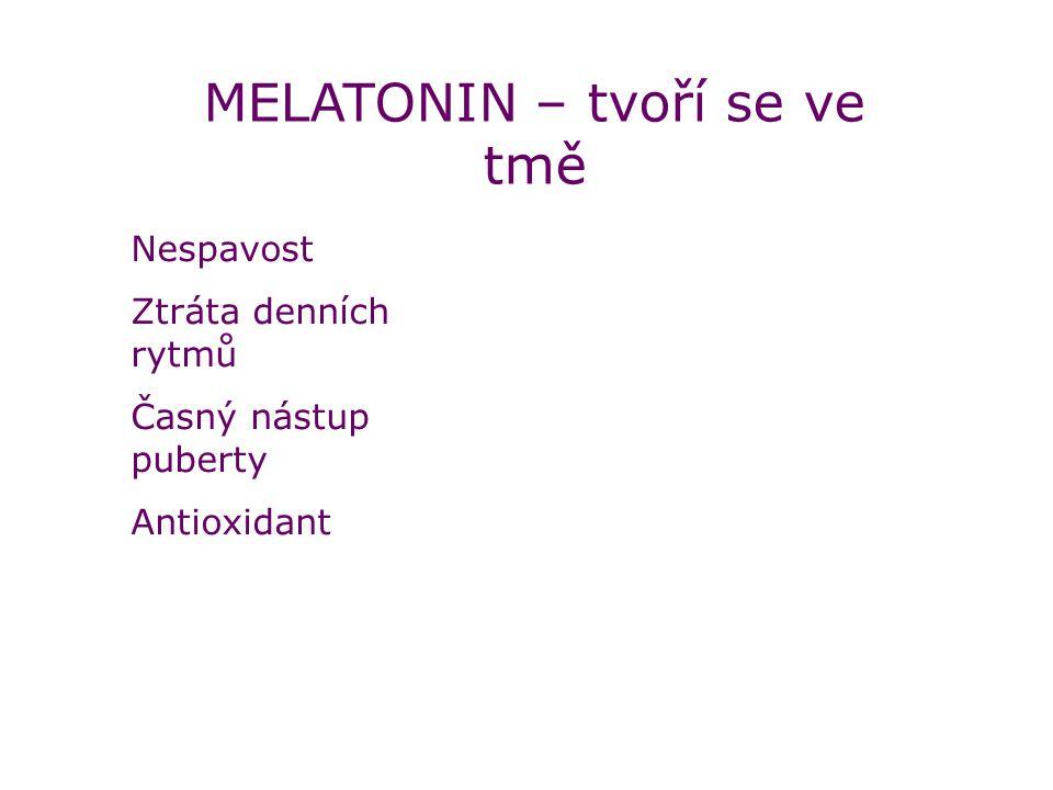 MELATONIN – tvoří se ve tmě Nespavost Ztráta denních rytmů Časný nástup puberty Antioxidant