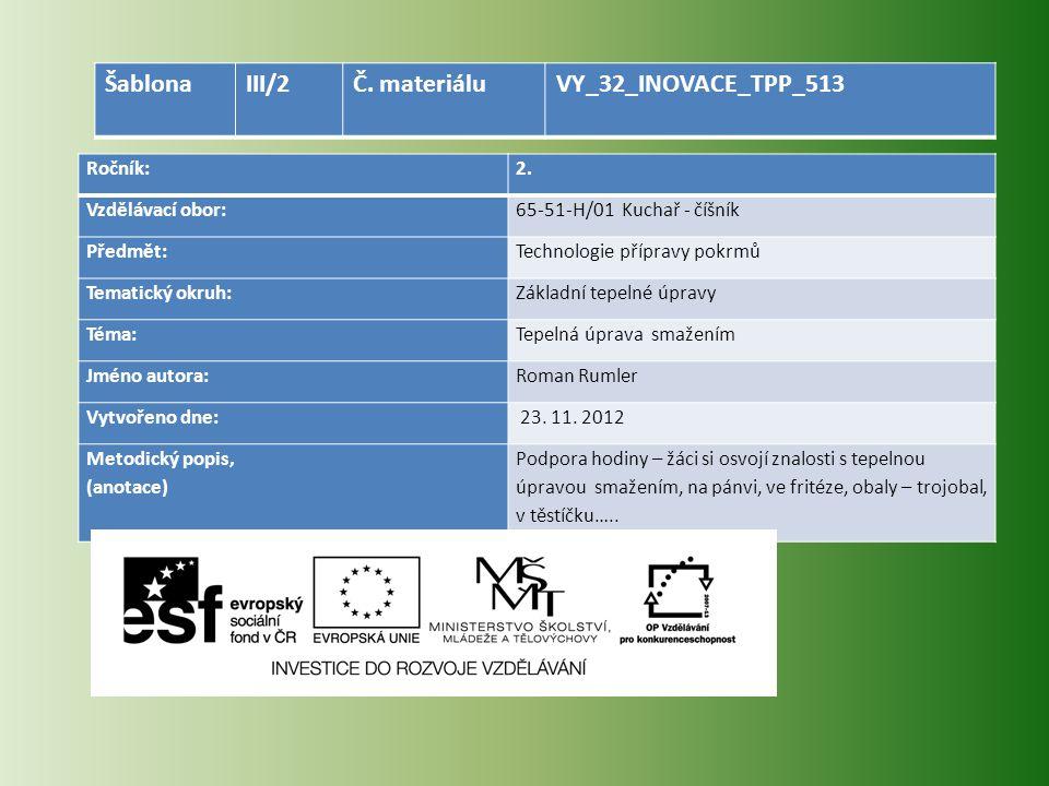 Ročník:2. Vzdělávací obor:65-51-H/01 Kuchař - číšník Předmět:Technologie přípravy pokrmů Tematický okruh:Základní tepelné úpravy Téma:Tepelná úprava s