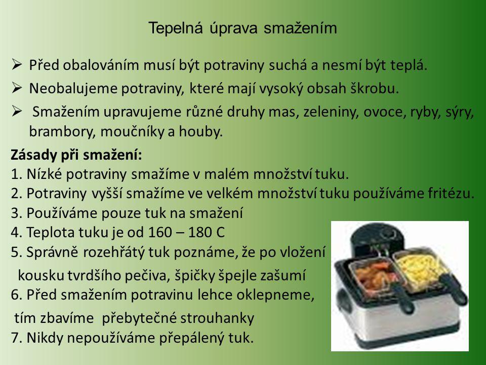 Tepelná úprava smažením  Před obalováním musí být potraviny suchá a nesmí být teplá.