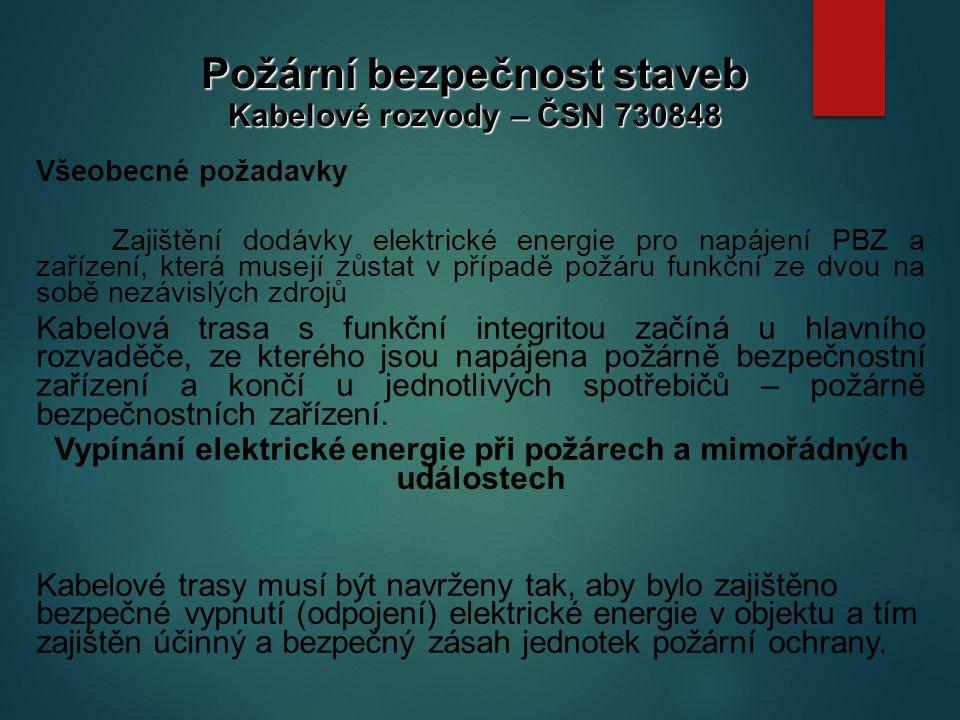 Vypínání elektrické energie při požárech a mimořádných událostech Kabelové trasy musí být navrženy tak, aby bylo zajištěno bezpečné vypnutí (odpojení) elektrické energie v objektu a tím zajištěn účinný a bezpečný zásah jednotek požární ochrany.