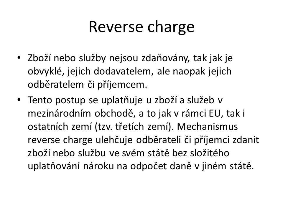 Reverse charge Zboží nebo služby nejsou zdaňovány, tak jak je obvyklé, jejich dodavatelem, ale naopak jejich odběratelem či příjemcem. Tento postup se