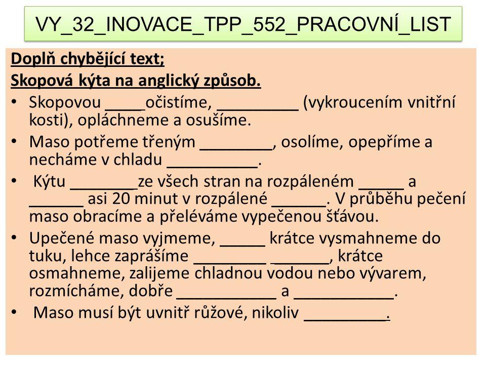 VY_32_INOVACE_TPP_552_PRACOVNÍ_LIST Doplň chybějící text; Skopová kýta na anglický způsob. Skopovou ____ očistíme, _________ (vykroucením vnitřní kost