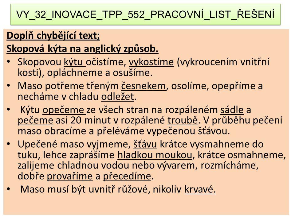VY_32_INOVACE_TPP_552_PRACOVNÍ_LIST_ŘEŠENÍ Doplň chybějící text; Skopová kýta na anglický způsob. Skopovou kýtu očistíme, vykostíme (vykroucením vnitř