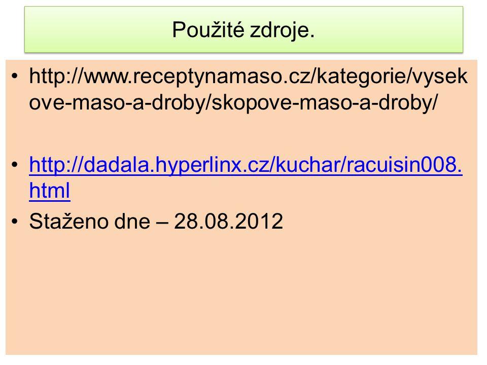 Použité zdroje. http://www.receptynamaso.cz/kategorie/vysek ove-maso-a-droby/skopove-maso-a-droby/ http://dadala.hyperlinx.cz/kuchar/racuisin008. html