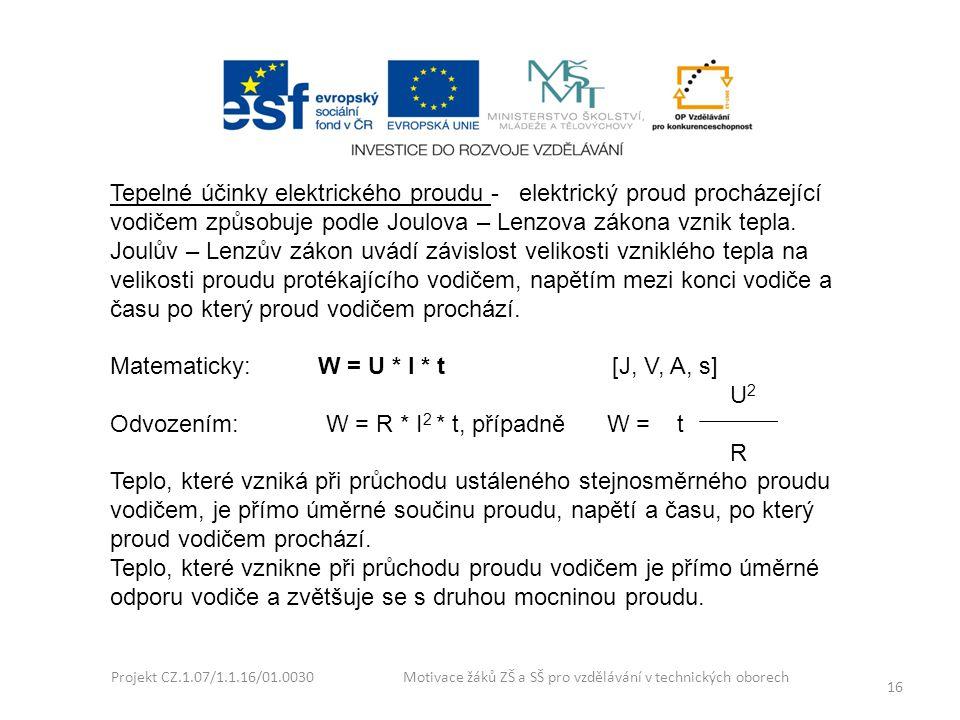 Projekt CZ.1.07/1.1.16/01.0030 Motivace žáků ZŠ a SŠ pro vzdělávání v technických oborech 16 Tepelné účinky elektrického proudu - elektrický proud pro