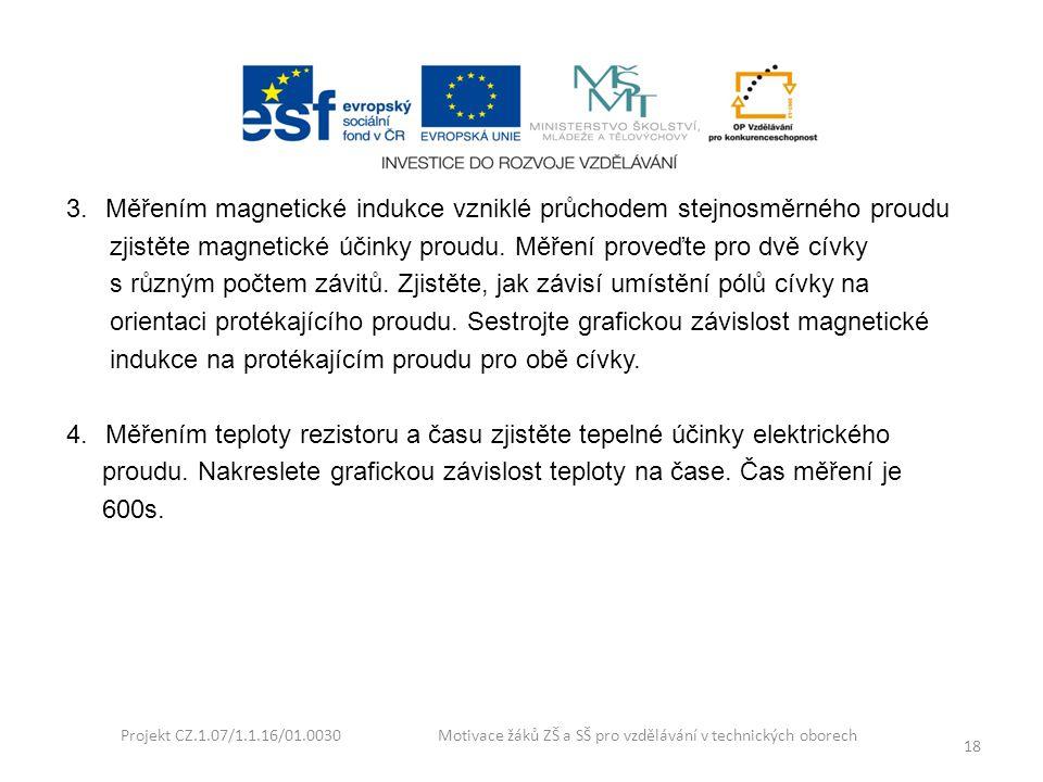 Projekt CZ.1.07/1.1.16/01.0030 Motivace žáků ZŠ a SŠ pro vzdělávání v technických oborech 18 3.Měřením magnetické indukce vzniklé průchodem stejnosměr