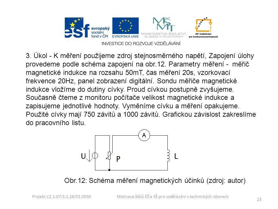 Projekt CZ.1.07/1.1.16/01.0030 Motivace žáků ZŠ a SŠ pro vzdělávání v technických oborech 23 3. Úkol - K měření použijeme zdroj stejnosměrného napětí,