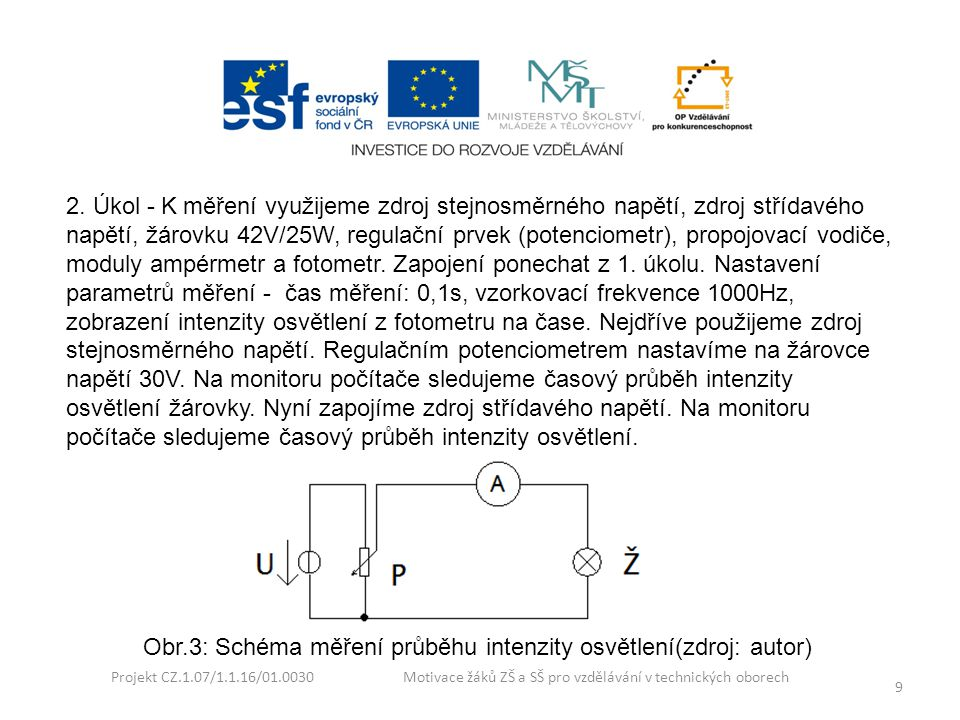 Projekt CZ.1.07/1.1.16/01.0030 Motivace žáků ZŠ a SŠ pro vzdělávání v technických oborech 9 2. Úkol - K měření využijeme zdroj stejnosměrného napětí,