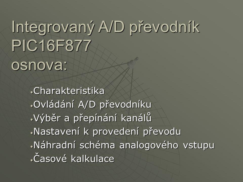 Integrovaný A/D převodník PIC16F877 osnova: Charakteristika Charakteristika Ovládání A/D převodníku Ovládání A/D převodníku Výběr a přepínání kanálů V