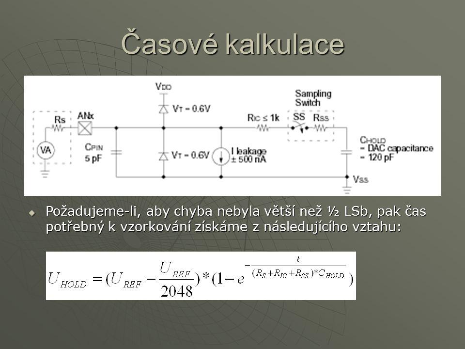 Časové kalkulace  Požadujeme-li, aby chyba nebyla větší než ½ LSb, pak čas potřebný k vzorkování získáme z následujícího vztahu: