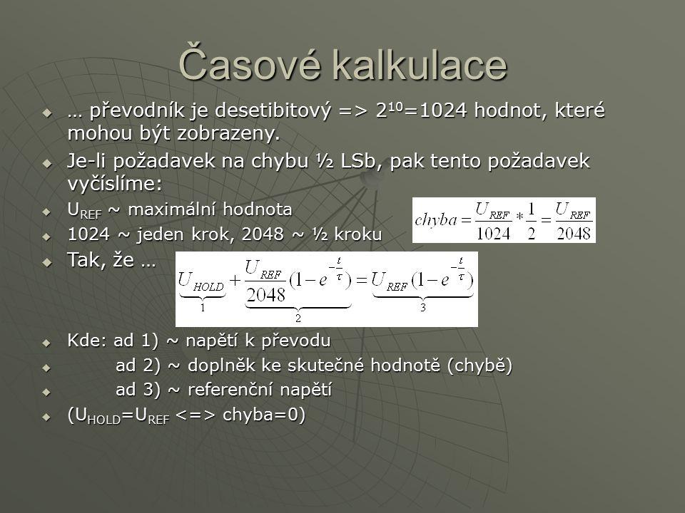 Časové kalkulace  … převodník je desetibitový => 2 10 =1024 hodnot, které mohou být zobrazeny.  Je-li požadavek na chybu ½ LSb, pak tento požadavek