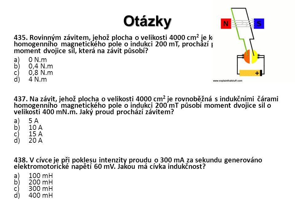 Otázky 435. Rovinným závitem, jehož plocha o velikosti 4000 cm 2 je kolmá k čárám homogenního magnetického pole o indukci 200 mT, prochází proud 5 A.
