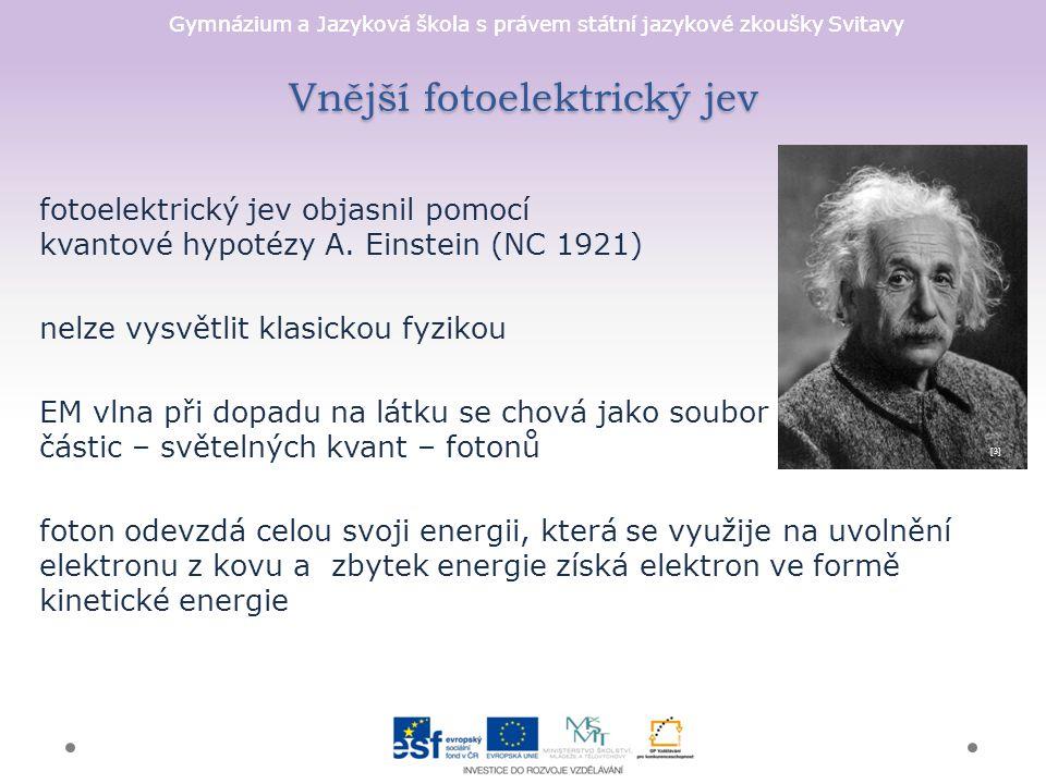 Gymnázium a Jazyková škola s právem státní jazykové zkoušky Svitavy Vnější fotoelektrický jev fotoelektrický jev objasnil pomocí kvantové hypotézy A.