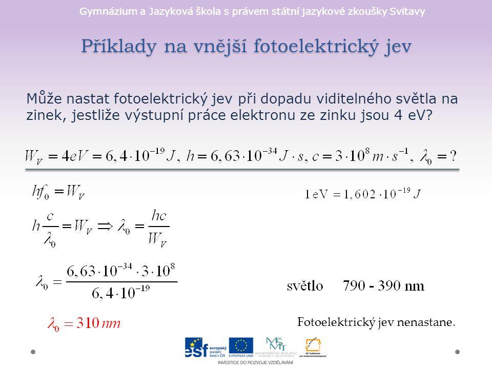 Gymnázium a Jazyková škola s právem státní jazykové zkoušky Svitavy Příklady na vnější fotoelektrický jev Může nastat fotoelektrický jev při dopadu vi