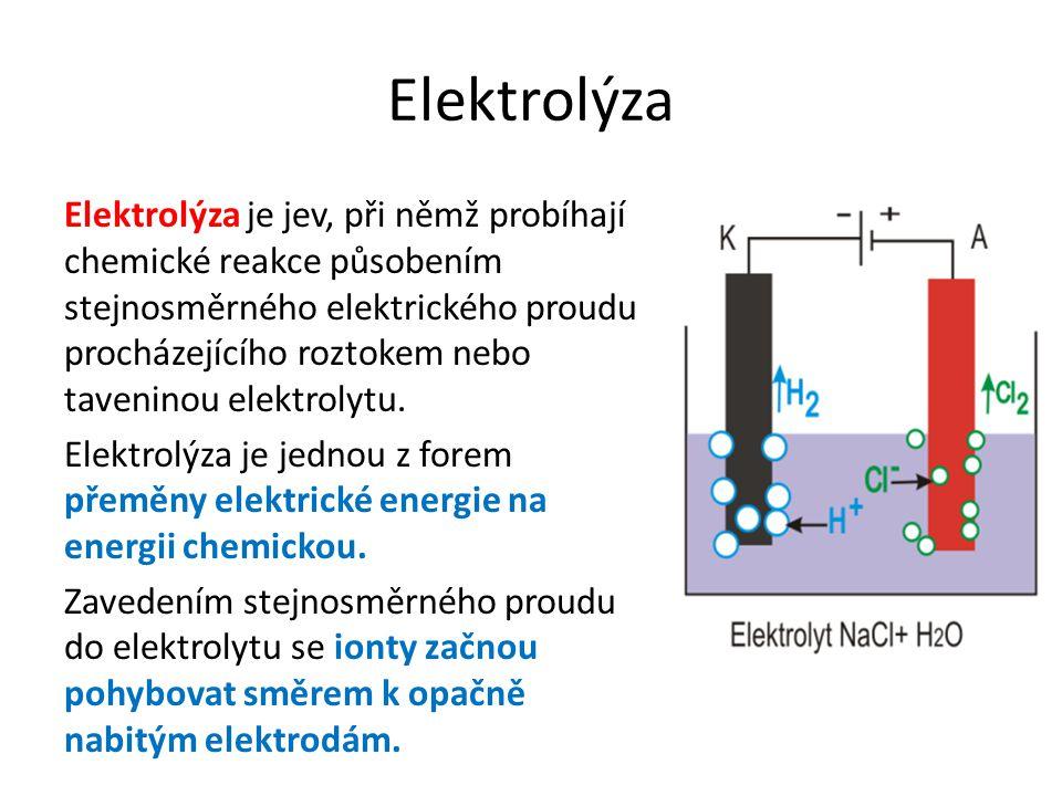 Elektrolýza Elektrolýza je jev, při němž probíhají chemické reakce působením stejnosměrného elektrického proudu procházejícího roztokem nebo taveninou elektrolytu.