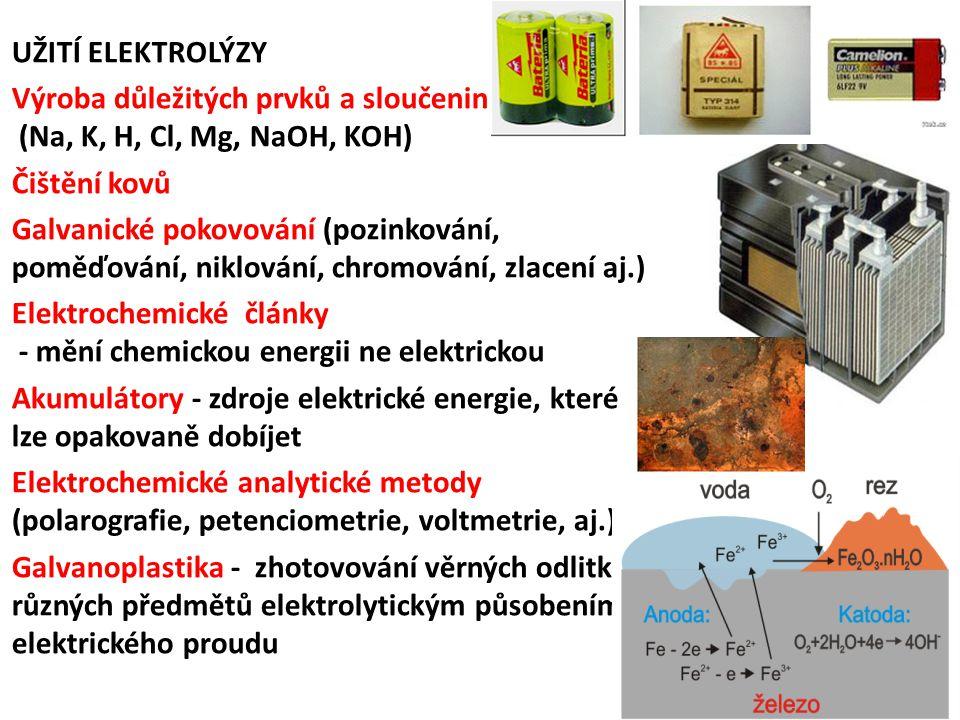 UŽITÍ ELEKTROLÝZY Výroba důležitých prvků a sloučenin (Na, K, H, Cl, Mg, NaOH, KOH) Čištění kovů Galvanické pokovování (pozinkování, poměďování, niklo