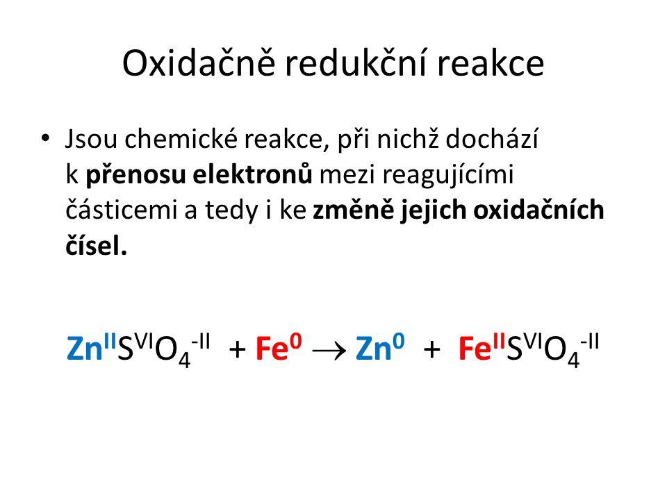 Oxidačně redukční reakce Jsou chemické reakce, při nichž dochází k přenosu elektronů mezi reagujícími částicemi a tedy i ke změně jejich oxidačních čísel.