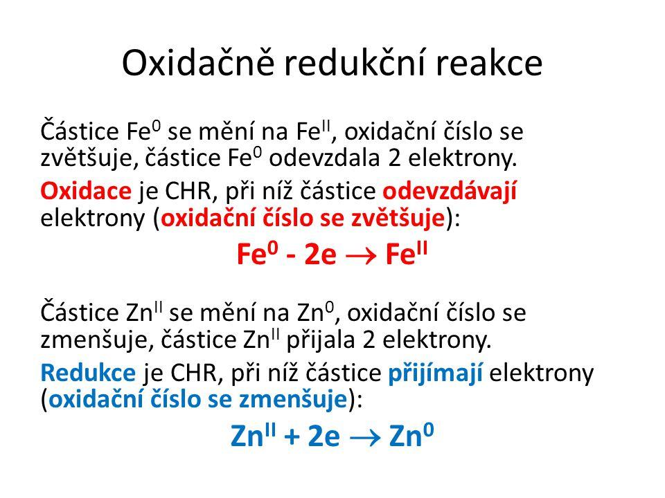 Oxidačně redukční reakce Částice Fe 0 se mění na Fe II, oxidační číslo se zvětšuje, částice Fe 0 odevzdala 2 elektrony. Oxidace je CHR, při níž částic