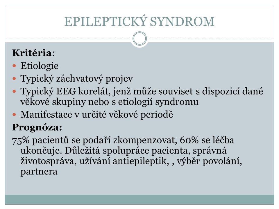 EPILEPTICKÝ SYNDROM Kritéria: Etiologie Typický záchvatový projev Typický EEG korelát, jenž může souviset s dispozicí dané věkové skupiny nebo s etiol