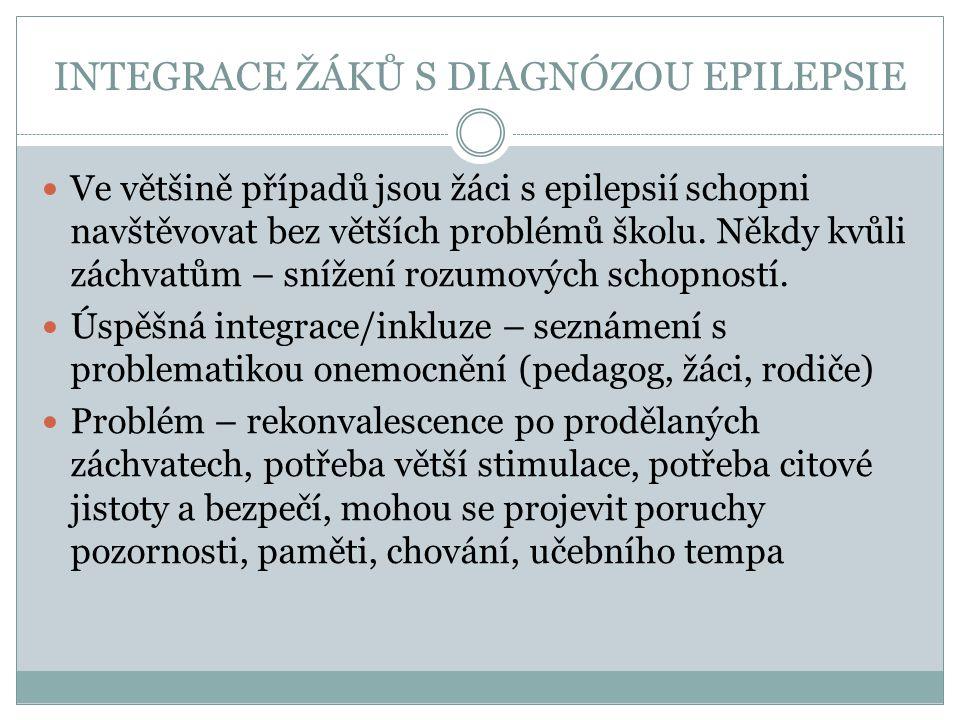 INTEGRACE ŽÁKŮ S DIAGNÓZOU EPILEPSIE Ve většině případů jsou žáci s epilepsií schopni navštěvovat bez větších problémů školu. Někdy kvůli záchvatům –