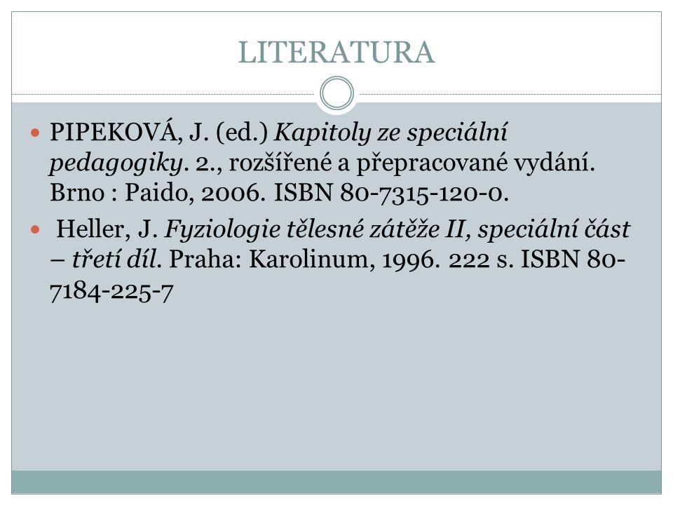 LITERATURA PIPEKOVÁ, J. (ed.) Kapitoly ze speciální pedagogiky. 2., rozšířené a přepracované vydání. Brno : Paido, 2006. ISBN 80-7315-120-0. Heller, J