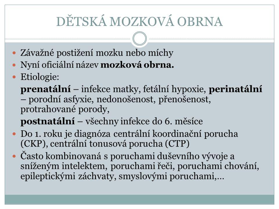 DĚTSKÁ MOZKOVÁ OBRNA Závažné postižení mozku nebo míchy Nyní oficiální název mozková obrna. Etiologie: prenatální – infekce matky, fetální hypoxie, pe