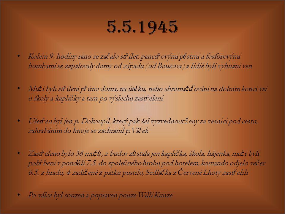 5.5.1945 Kolem 9. hodiny ráno se za č alo st ř ílet, pancé ř ovými p ě stmi a fosforovými bombami se zapalovaly domy od západu (od Bouzova) a lidié by