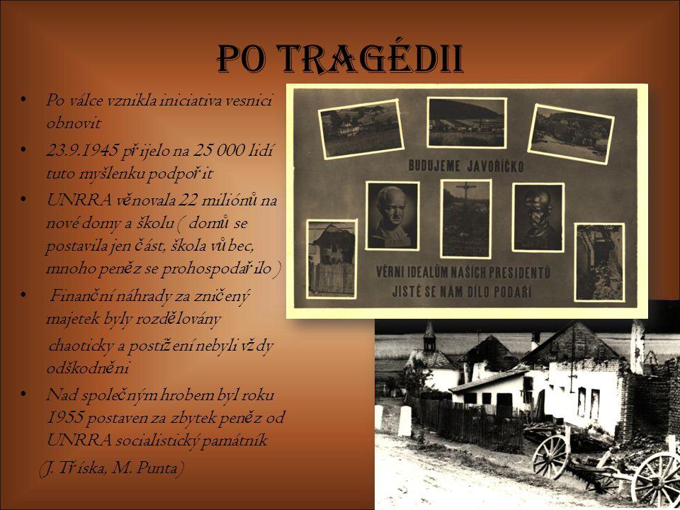 Po tragédii Po válce vznikla iniciativa vesnici obnovit 23.9.1945 p ř ijelo na 25 000 lidí tuto myšlenku podpo ř it UNRRA v ě novala 22 milión ů na no