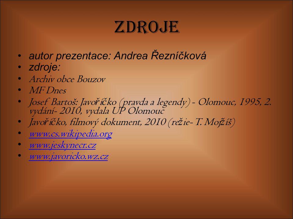 Zdroje autor prezentace: Andrea Řezníčková zdroje: Archiv obce Bouzov MF Dnes Josef Bartoš: Javo ř í č ko (pravda a legendy) - Olomouc, 1995, 2. vydán