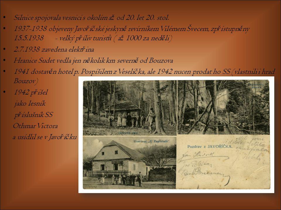 Silnice spojovala vesnici s okolím a ž od 20. let 20. stol. 1937-1938 objeveny Javo ř í č ské jeskyn ě revírníkem Vilémem Švecem, zp ř ístupn ě ny 15.