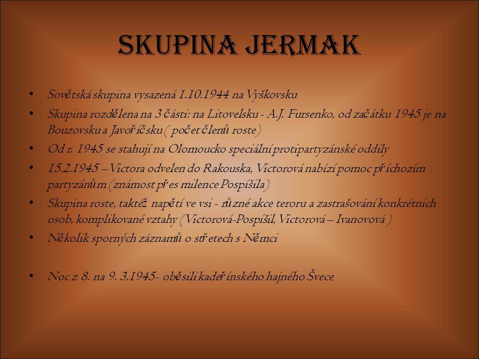 Skupina Jermak Sov ě tská skupina vysazená 1.10.1944 na Vyškovsku Skupina rozd ě lena na 3 č ásti: na Litovelsku - A.J. Fursenko, od za č átku 1945 je