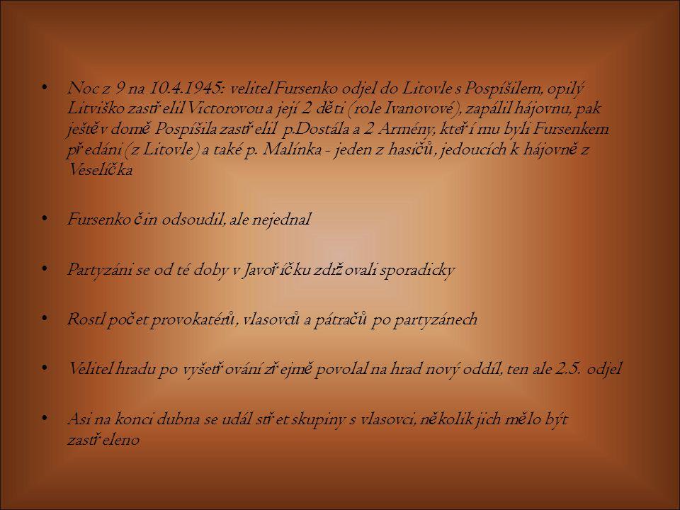 Noc z 9 na 10.4.1945: velitel Fursenko odjel do Litovle s Pospíšilem, opilý Litviško zast ř elil Victorovou a její 2 d ě ti (role Ivanovové), zapálil