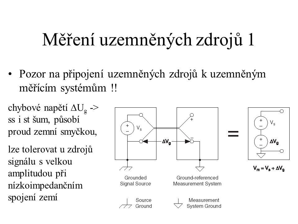 Měření uzemněných zdrojů 2 Lepší připojení k diferenciálním nebo pseudodiferenciálním systémům – rozdíl zemních potenciálů (souhlasné napětí) se neměří Non -